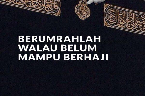 Apabila Belum Mampu Haji, Usahakan Segera Umrah