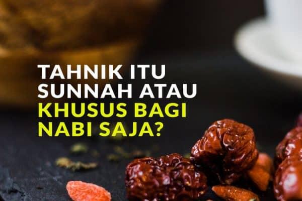 Tahnik itu Sunnah atau Kekhususan Bagi Nabi Saja Shallallallhu 'alaihi wa sallam?