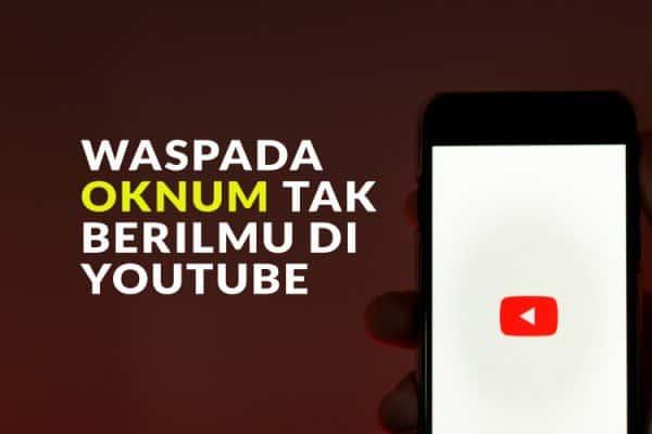 "Waspada Oknum ""Ustaz/Khatib"" Tak Berilmu di Youtube"