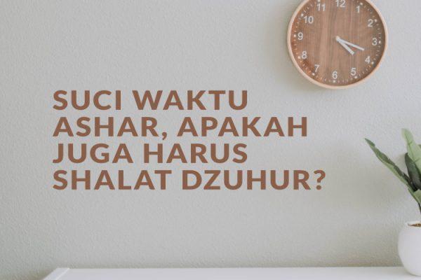 Jika Suci dari Haid di Waktu Ashar, Apakah juga Harus Shalat Dzuhur?