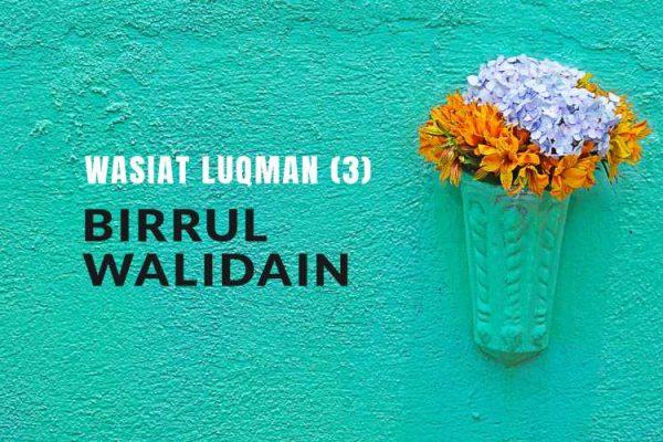 Wasiat Luqman (Bag. 3) : Birrul Walidain