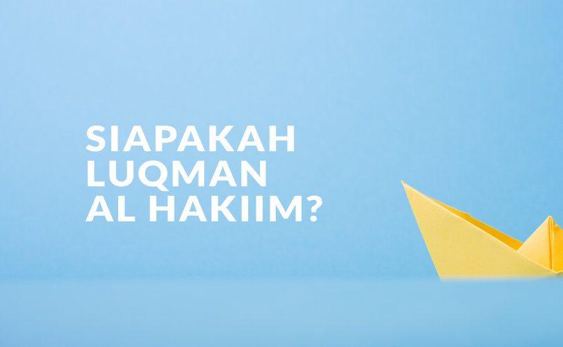 Siapakah Luqman yang Allah Abadikan Namanya dalam Al Qur'an ?