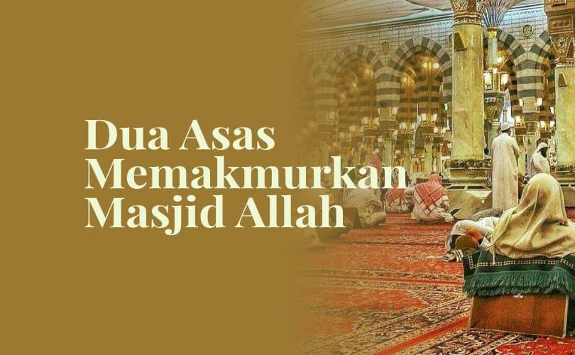 Dua Asas Memakmurkan Masjid Allah