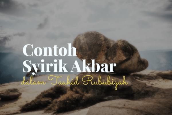 Contoh Syirik Akbar dalam Tauhid Rububiyyah