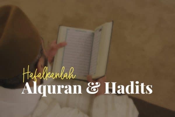 Hafalkanlah Al-Qur'an dan Hadits
