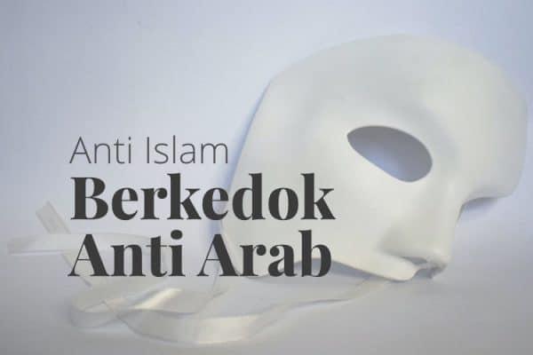 Anti-Islam Berkedok Anti-Arab