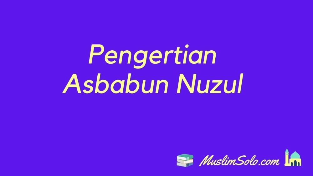 Pengertian Asbabun Nuzul Ayat dan Surat