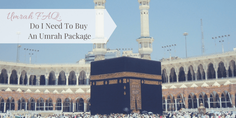 Umrah FAQ- Do I Need To Buy An Umrah Package