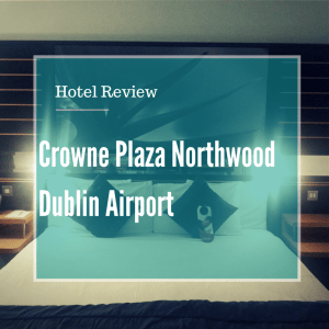 Hotel Review: Crowne Plaza Northwood Dublin Airport
