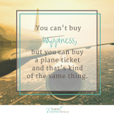 You can't buy happiness,but you can buy a plane ticket and that's kind of the same thing.