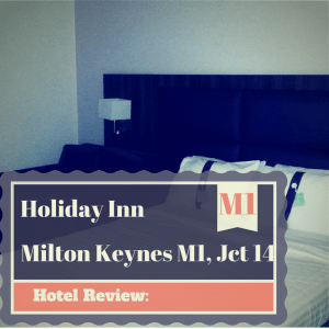 Hotel Review: Holiday Inn Milton Keynes East M1, Jct.14,
