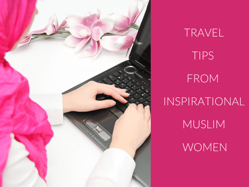 Travel Tips From Inspirational Muslim Women