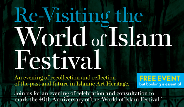 Re-Visiting the World of Islam Festival' - A 40th Anniversary Celebration