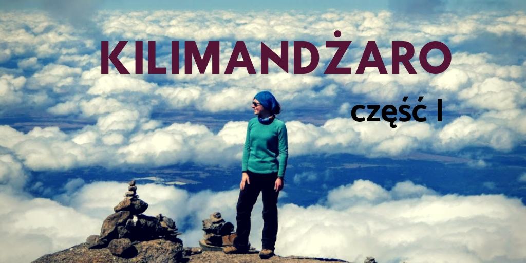 """Kilimandżaro: mozołu historia prawdziwa. Część I - """"PRZED"""""""