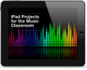 tablet-iPad-Projects-for-the-Music-Classroom