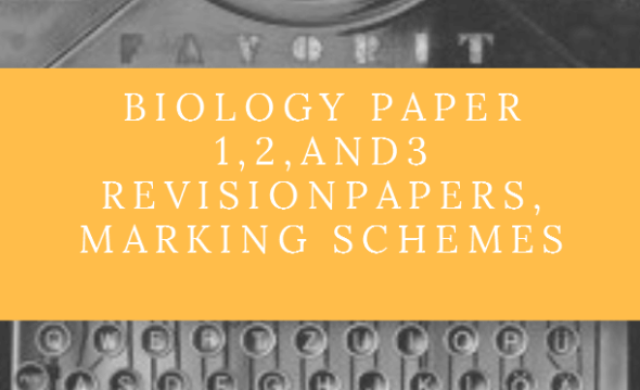Biology Paper 1, 2, and 3 Revision Papers and their Marking schemes
