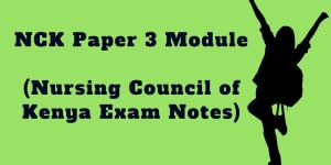 NCK Paper three Module , Nursing Council of Kenya Exam revision Notes