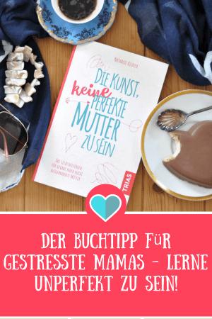 Die Kunst, keine perfekte Mutter zu sein - Das Selbsthilfe-Buch für gestresste Mütter. Entspannung und mehr Me-Time durch unperfekt sein. #Mutter #Ratgeber #Buchtipp #Stress #Alltag #Entspannung #Achtsamkeit #Selbsthilfe #Entspannung #Perfekt #Unperfekt