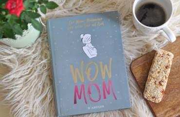 WOW MOM – Dieses ehrliche Buch macht Müttern Mut