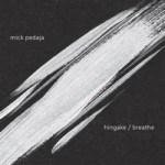 "Mick Pedaja ""Hingake / Breathe"""