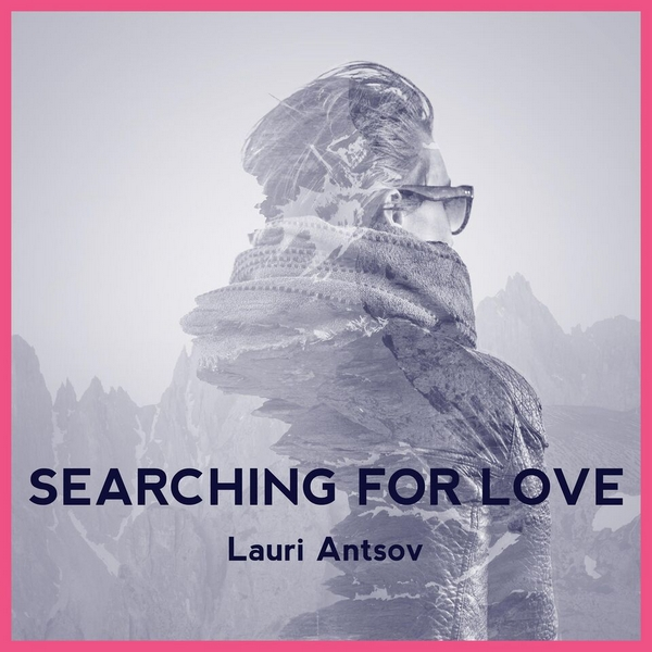 """Lauri Antsov """"Searching For Love"""""""