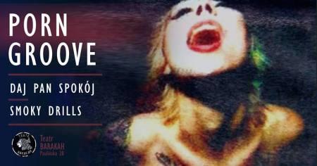 Koncert / Porn Groove & Smoky Drills & Daj Pan Spokój / Barakah @ Teatr Barakah,  ul. Paulińska 28