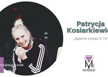 """Siódmy album Patrycji Kosiarkiewicz """"Ogólnie Chodzi O To"""" – premiera"""
