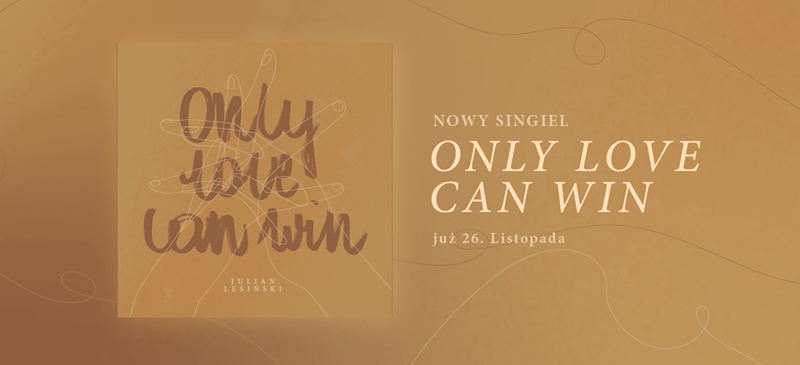 "Julian Lesiński i jego ""Only Love Can Win"""