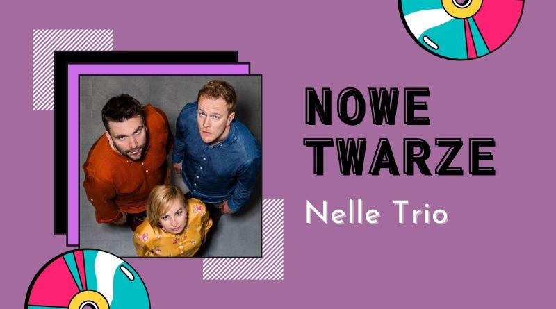 NOWE TWARZE | Nelle Trio