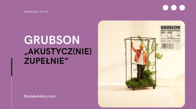 """""""AKUSTYCZ(NIE)ZUPEŁNIE"""", czyli nowy album Grubsona"""