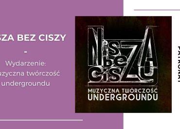 [PATRONAT] PROJEKT NISZA BEZ CISZY: Muzyczna twórczość undergroundu