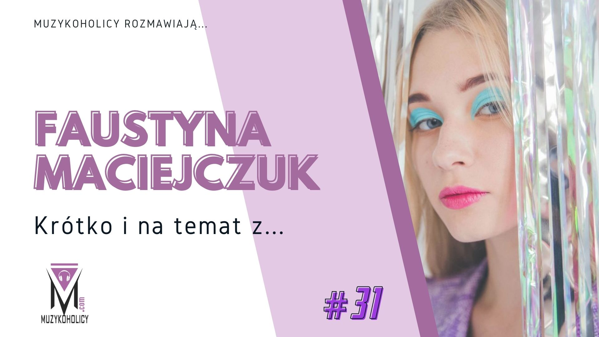 Krótko i na temat z... #31 | Faustyna Maciejczuk