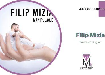 "Filip Mizia i jego ""Manipulacje"""