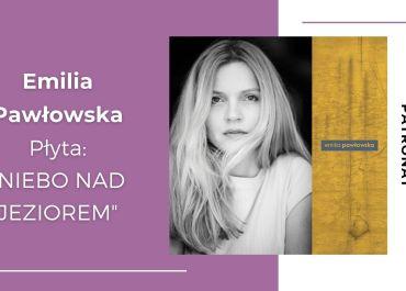"""""""Wybrałam"""" zapowiedzią albumu Emilii Pawłowskiej"""