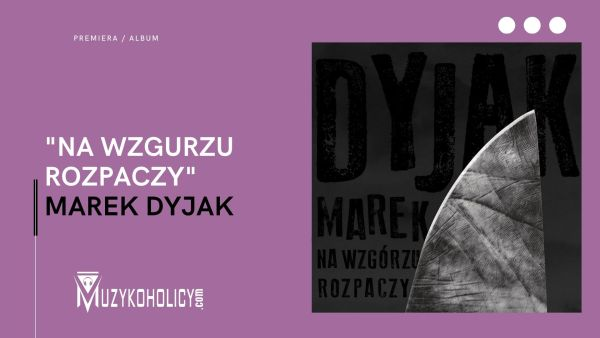 """Premiera albumu """"Na wzgórzu rozpaczy"""" Marka Dyjaka"""