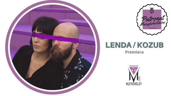 """LENDA/KOZUB premiera piosenki """"Głupia"""""""