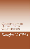 Concepts of the United States Constitution by Douglas V. Gibbs