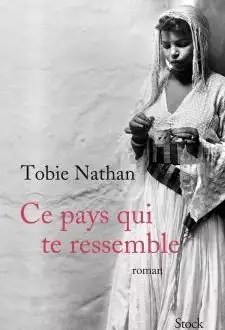 photo tobie nathan, ce pays qui te ressemble, stock, 540 pages.