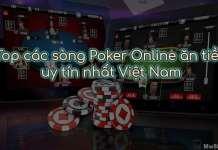 TOP 4 sòng chơi đánh bài Poker online ăn tiền thật tốt nhất Việt Nam