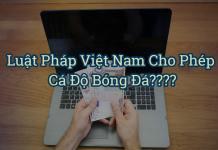 Luật pháp Việt Nam cho phép cá độ bóng đá trực tuyến