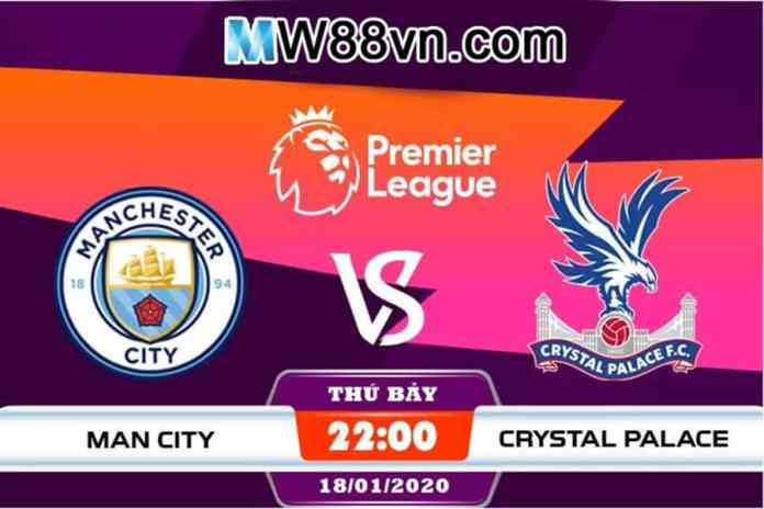 Nhận định Man City vs Crystal Palace - 21h00 - 18/01/2020 - Vòng 23 NHA