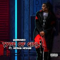 Vote: IAMROMEO - Type Of Girl ft. Neisha Neshae Cat:(Best Collaboration)
