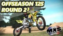 MXS OFFSEASON 125 - Round 2