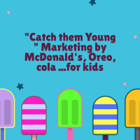 """Catch them Young "" Marketing by McDonald's, Oreo, cola ...for kids"