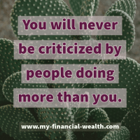 You will never be criticized by people doing more than you.