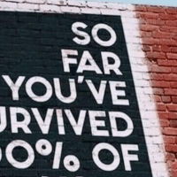 You've survived 100% of your worst days
