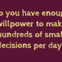Do you have enough willpower to make hundreds of small decisions per day?