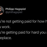 You're getting paid by how hard to replace you