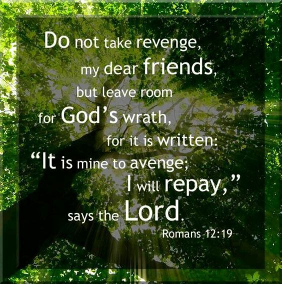 Revenge is not mine, thank you, Lord!