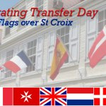 Transfer Day in the Virgin Islands: Seven Flags Over St Croix